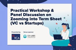 Malaysian Venture Capital & Private Equity Association (MVCA) Presents: Practical Workshop & Panel Discussion on Zooming into Term Sheet (VC vs Startups)